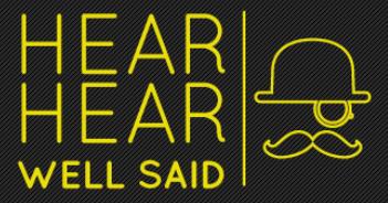 hear_hear_well_said