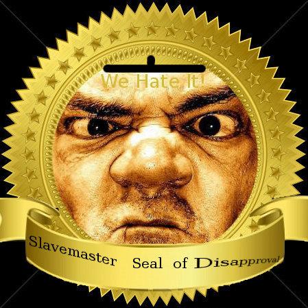 slavemaster seal of disapproval
